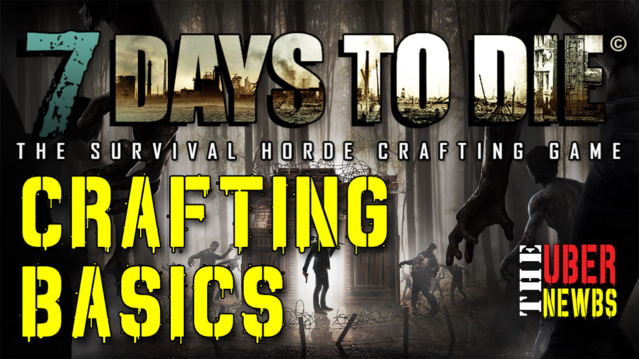 7 Days to Die Crafting Basics