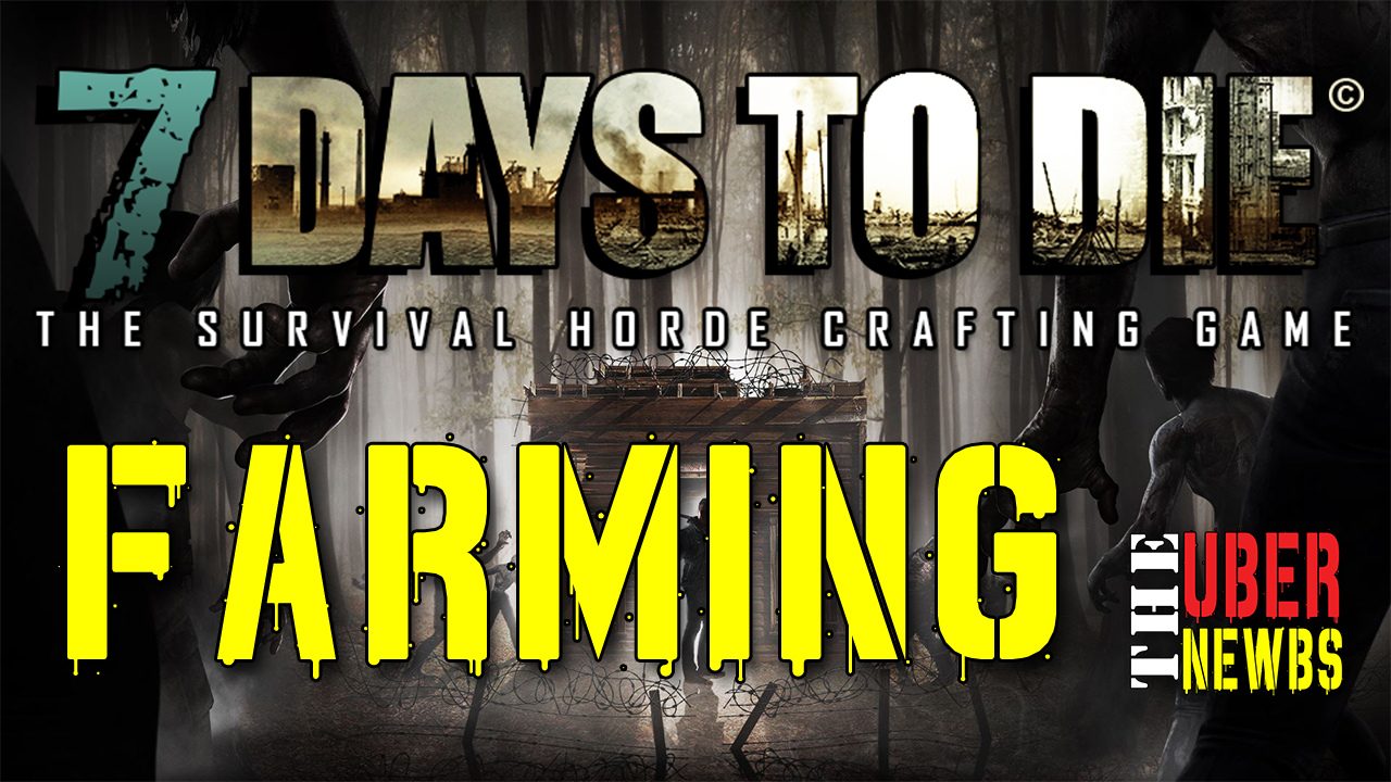 How to Farm in 7 Days to Die Alpha 15 A15